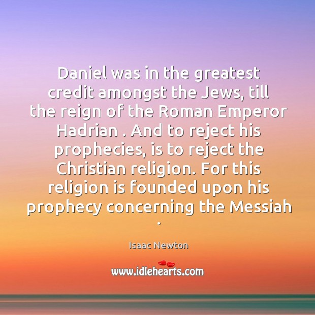 Daniel was in the greatest credit amongst the Jews, till the reign Image
