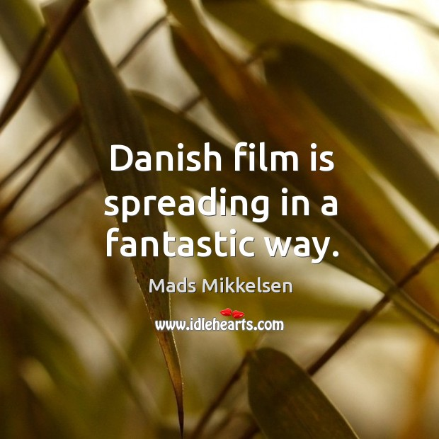 Danish film is spreading in a fantastic way. Image
