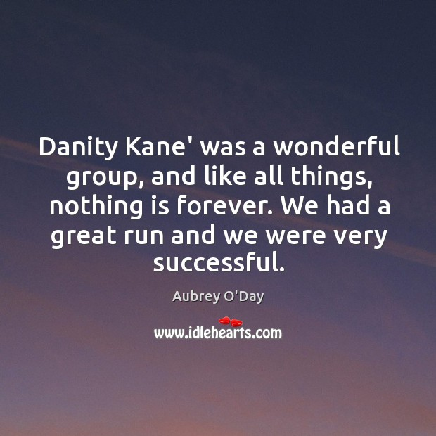 Danity Kane' was a wonderful group, and like all things, nothing is Aubrey O'Day Picture Quote