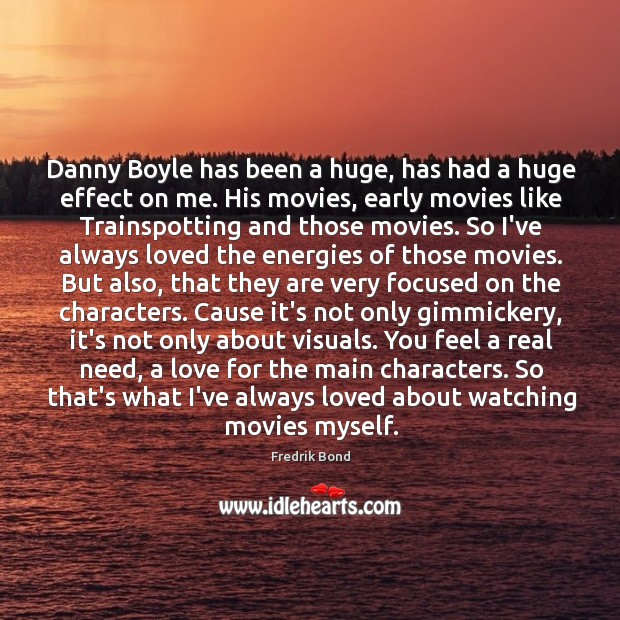 Danny Boyle has been a huge, has had a huge effect on Image