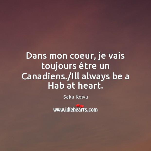 Dans mon coeur, je vais toujours être un Canadiens./Ill always be a Hab at heart. Image