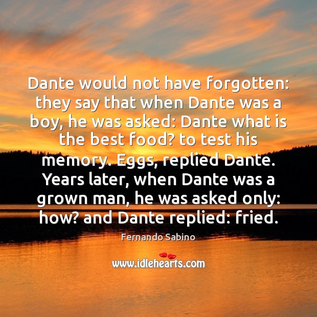 Image, Dante would not have forgotten: they say that when Dante was a