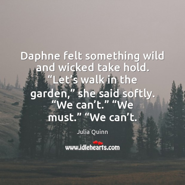 """Daphne felt something wild and wicked take hold. """"Let's walk in Image"""