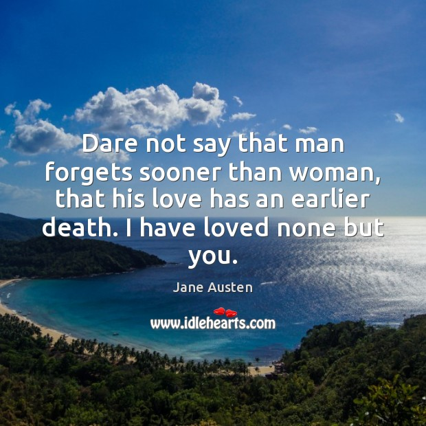 Image about Dare not say that man forgets sooner than woman, that his love