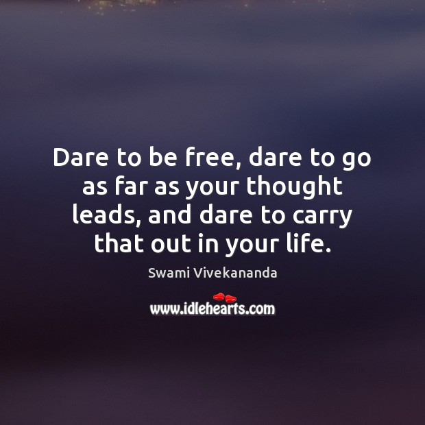 Dare to be free, dare to go as far as your thought Image