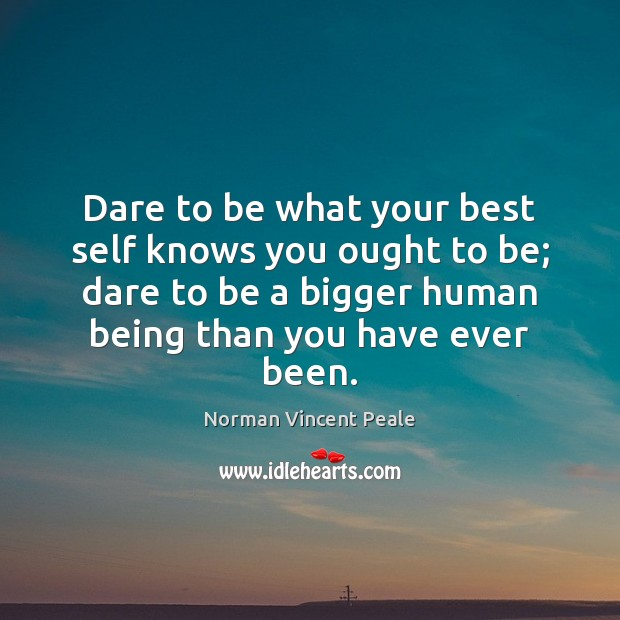 Dare to be what your best self knows you ought to be; Image