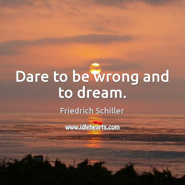 Image, Dare to be wrong and to dream.