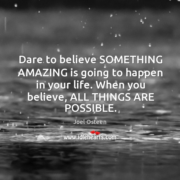 Image, Dare to believe SOMETHING AMAZING is going to happen in your life.