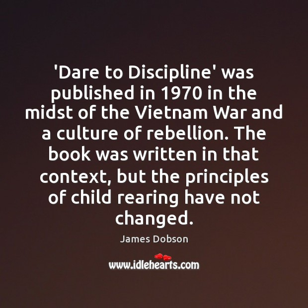'Dare to Discipline' was published in 1970 in the midst of the Vietnam James Dobson Picture Quote