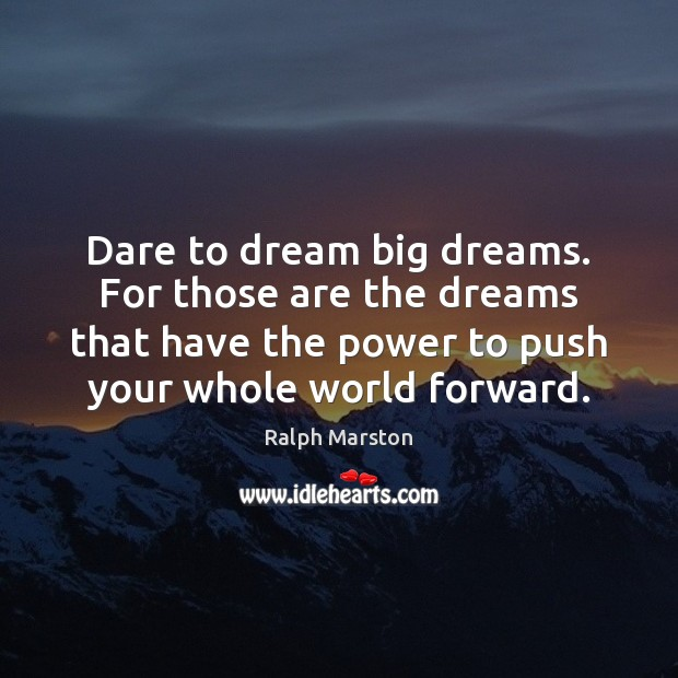 Dare to dream big dreams. For those are the dreams that have Ralph Marston Picture Quote