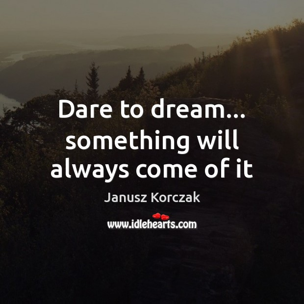 Dare to dream… something will always come of it Image