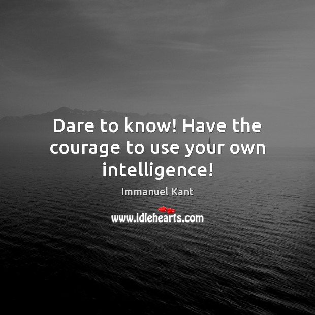 Image, Dare to know! Have the courage to use your own intelligence!