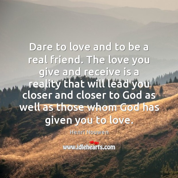 Dare to love and to be a real friend. The love you Image