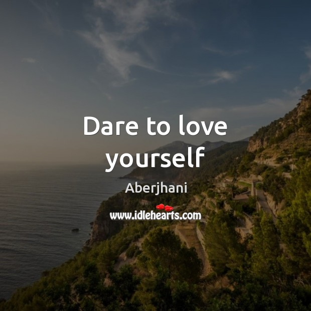 Image, Dare to love yourself