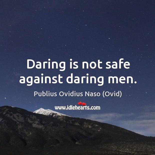 Daring is not safe against daring men. Image