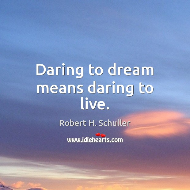 Daring to dream means daring to live. Robert H. Schuller Picture Quote