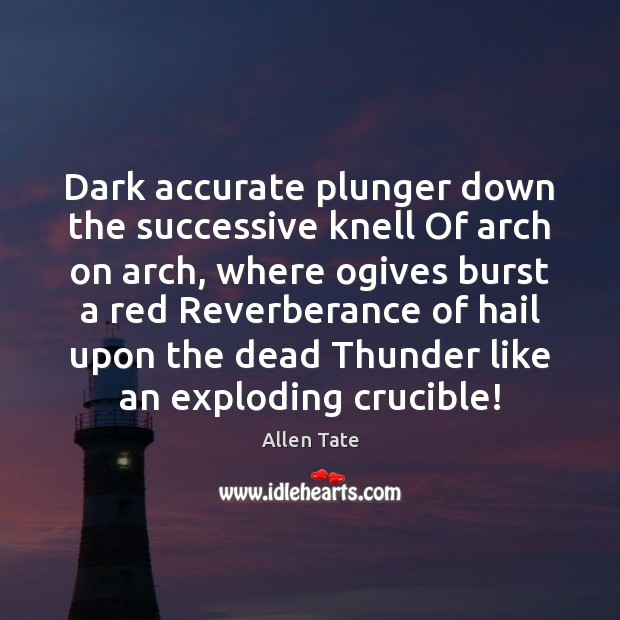 Dark accurate plunger down the successive knell Of arch on arch, where Image