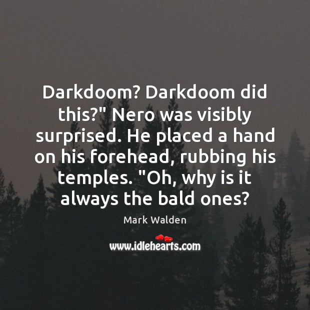 "Darkdoom? Darkdoom did this?"" Nero was visibly surprised. He placed a hand Mark Walden Picture Quote"