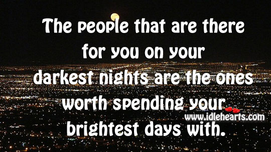 The Ones Worth Spending Your Brightest Days With.