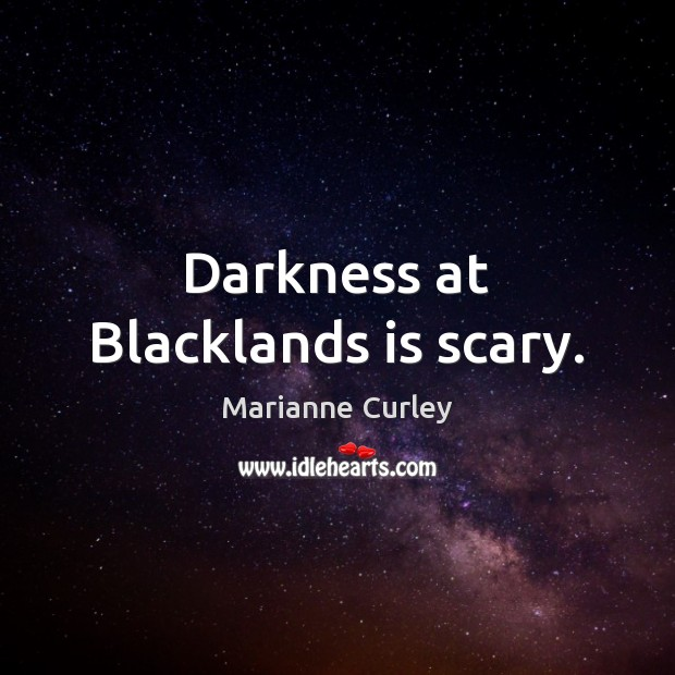 Darkness at Blacklands is scary. Image