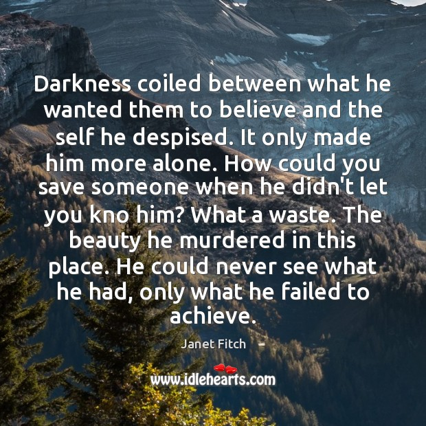 Darkness coiled between what he wanted them to believe and the self Janet Fitch Picture Quote