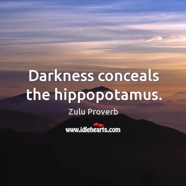 Darkness conceals the hippopotamus. Zulu Proverbs Image