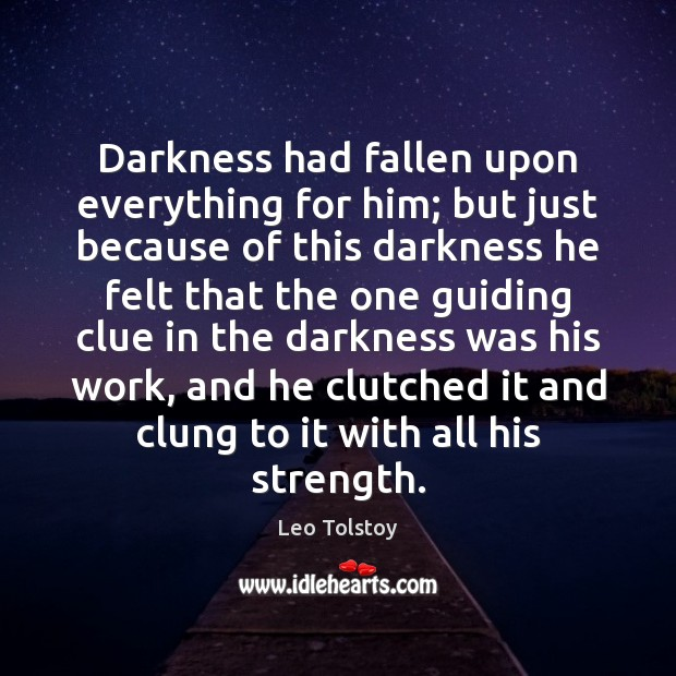 Image, Darkness had fallen upon everything for him; but just because of this