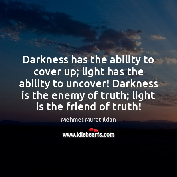 Image about Darkness has the ability to cover up; light has the ability to
