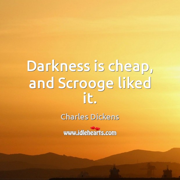 Image, Darkness is cheap, and Scrooge liked it.