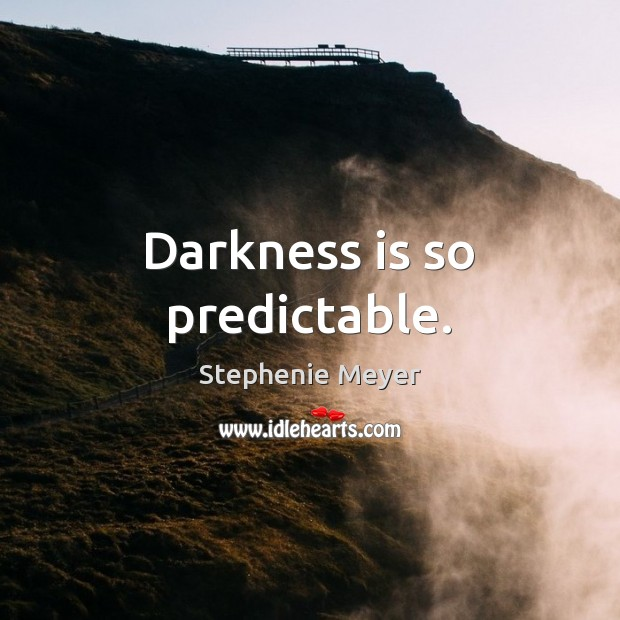 Darkness is so predictable. Stephenie Meyer Picture Quote