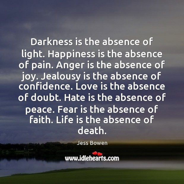 Darkness is the absence of light. Happiness is the absence of pain. Jealousy Quotes Image