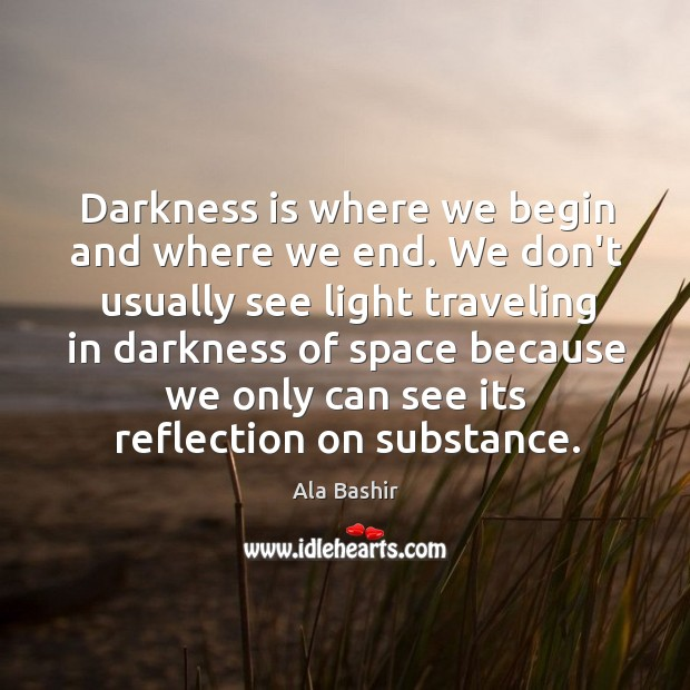 Image, Darkness is where we begin and where we end. We don't usually