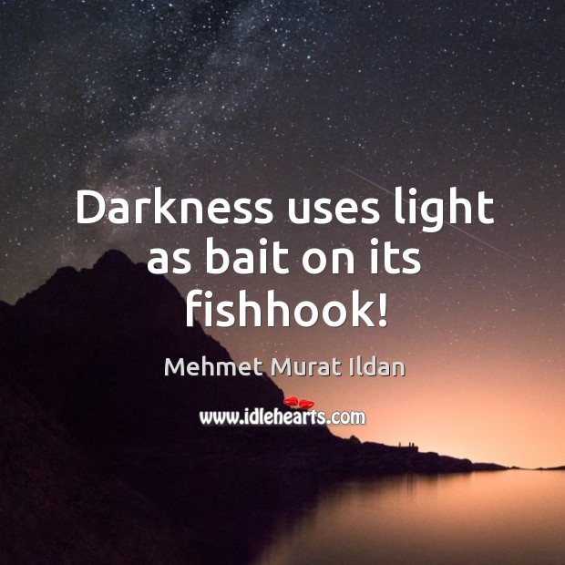 Image, Darkness uses light as bait on its fishhook!