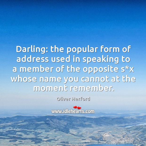 Darling: the popular form of address used in speaking Oliver Herford Picture Quote