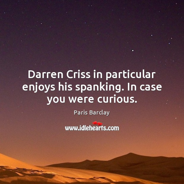 Darren Criss in particular enjoys his spanking. In case you were curious. Image