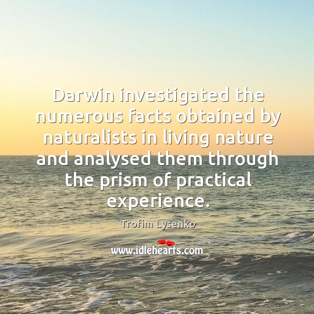 Image, Darwin investigated the numerous facts obtained by naturalists in living nature and analysed