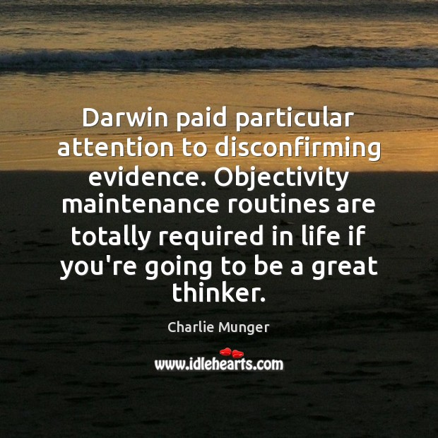 Darwin paid particular attention to disconfirming evidence. Objectivity maintenance routines are totally Image