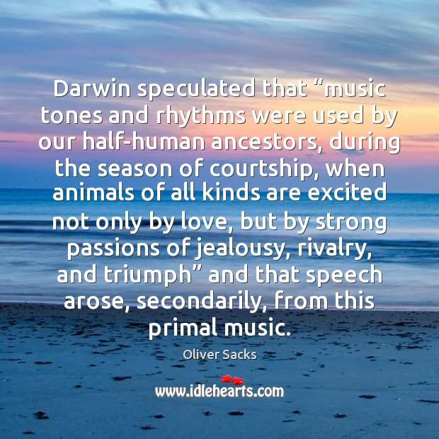 """Image, Darwin speculated that """"music tones and rhythms were used by our half-human"""