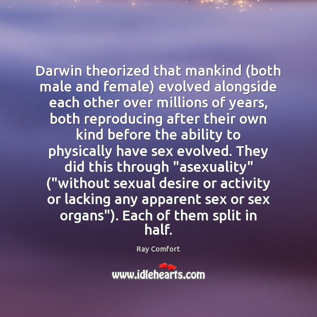Darwin theorized that mankind (both male and female) evolved alongside each other Ray Comfort Picture Quote