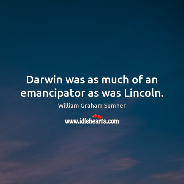 Image, Darwin was as much of an emancipator as was Lincoln.