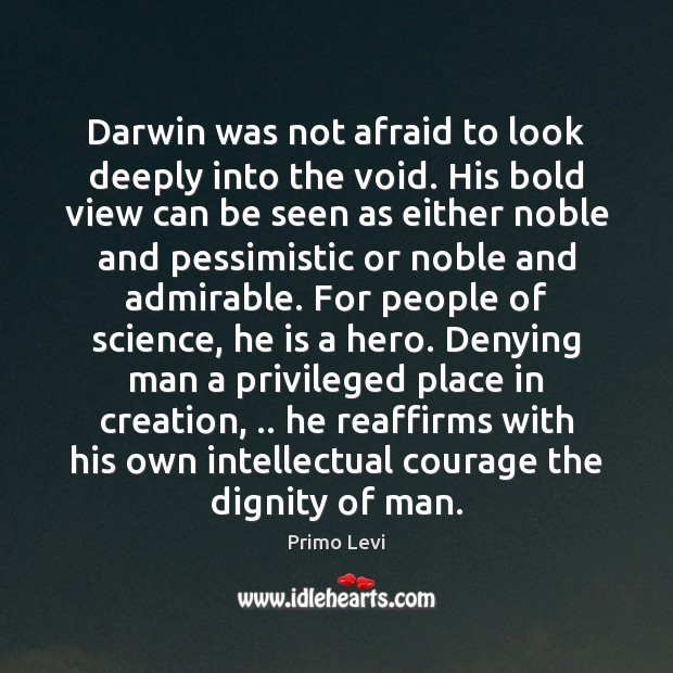 Darwin was not afraid to look deeply into the void. His bold Primo Levi Picture Quote