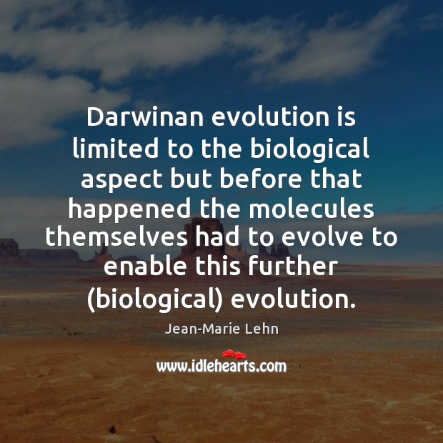 Darwinan evolution is limited to the biological aspect but before that happened Image