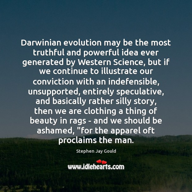 Darwinian evolution may be the most truthful and powerful idea ever generated Stephen Jay Gould Picture Quote