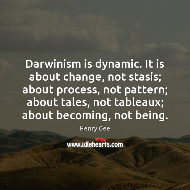 Darwinism is dynamic. It is about change, not stasis; about process, not Image