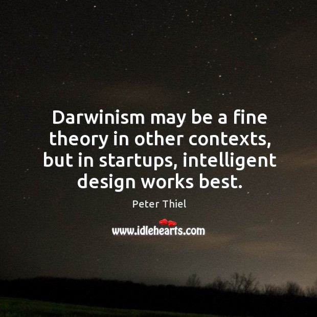 Darwinism may be a fine theory in other contexts, but in startups, Image