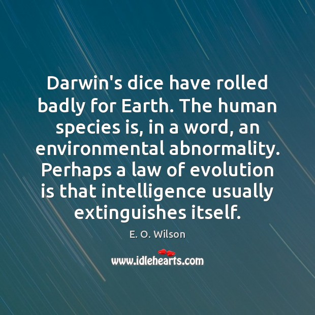 Image, Darwin's dice have rolled badly for Earth. The human species is, in