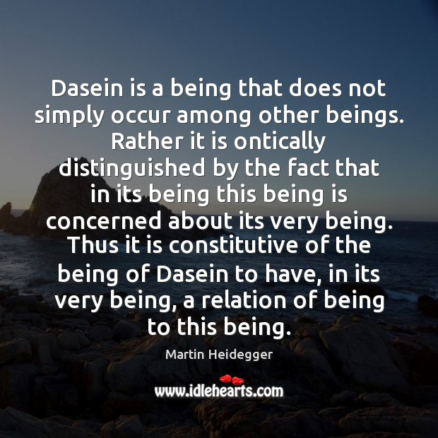 Dasein is a being that does not simply occur among other beings. Martin Heidegger Picture Quote