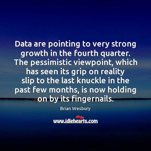 Image, Data are pointing to very strong growth in the fourth quarter. The