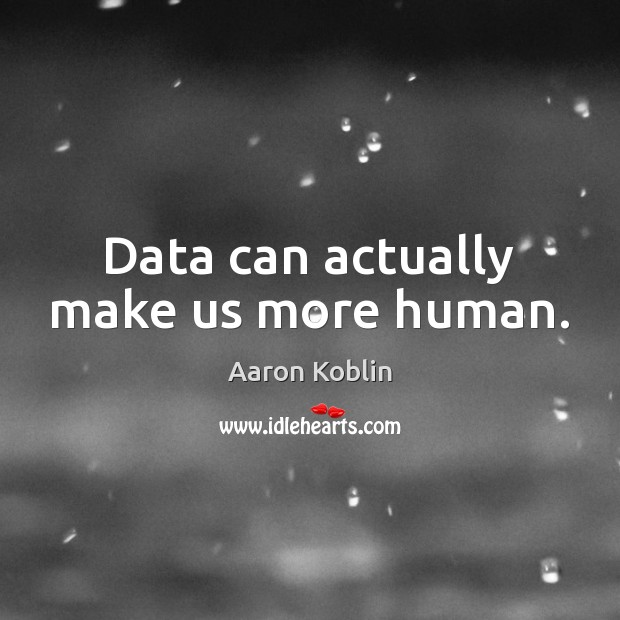 Image, Data can actually make us more human.
