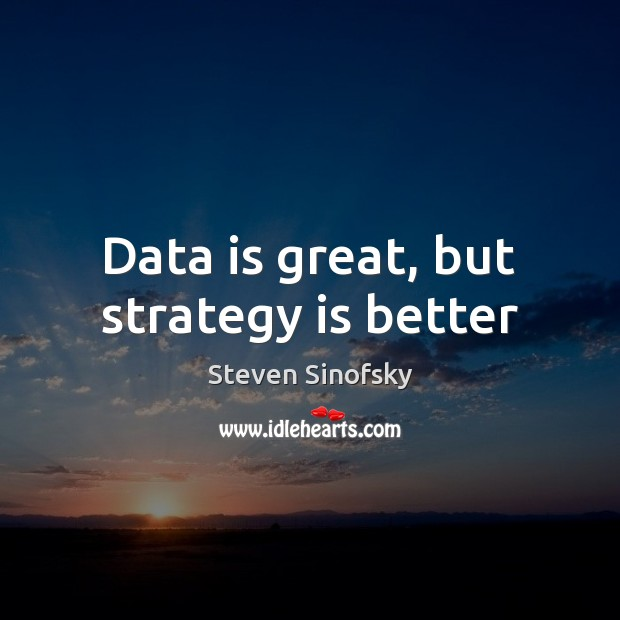 Data is great, but strategy is better Data Quotes Image
